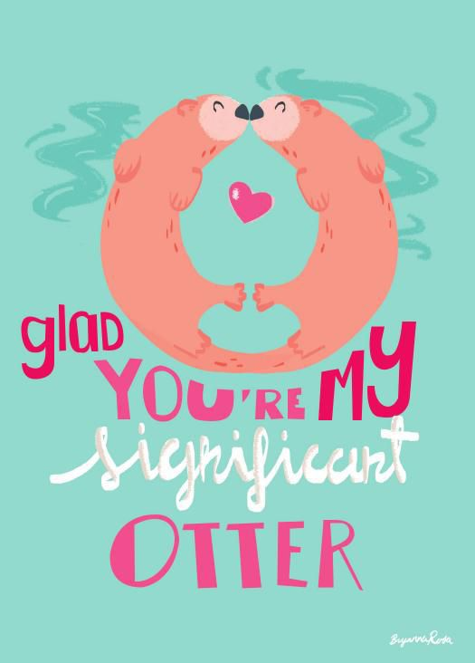 Glad you're my significant otter