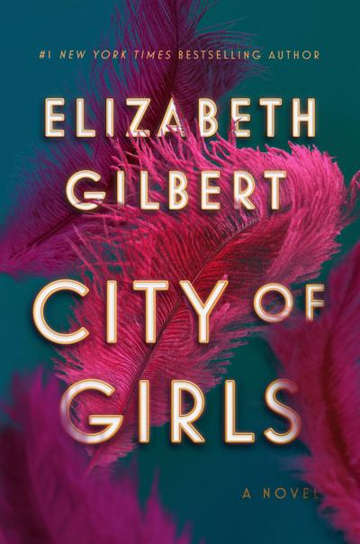 """City Of Girls"" by Elizabeth Gilbert; Riverhead (480 pages, $28)."