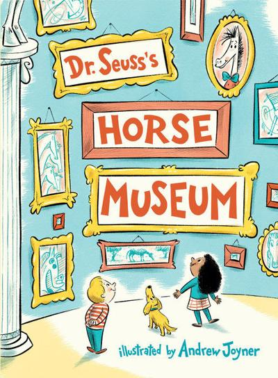 """Dr. Seuss's Horse Museum"" by Dr. Seuss, illustrated by Andrew Joyner."