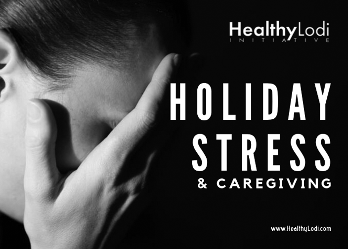 Healthy Lodi Initiative: Tips for avoiding holiday stress as a caregiver