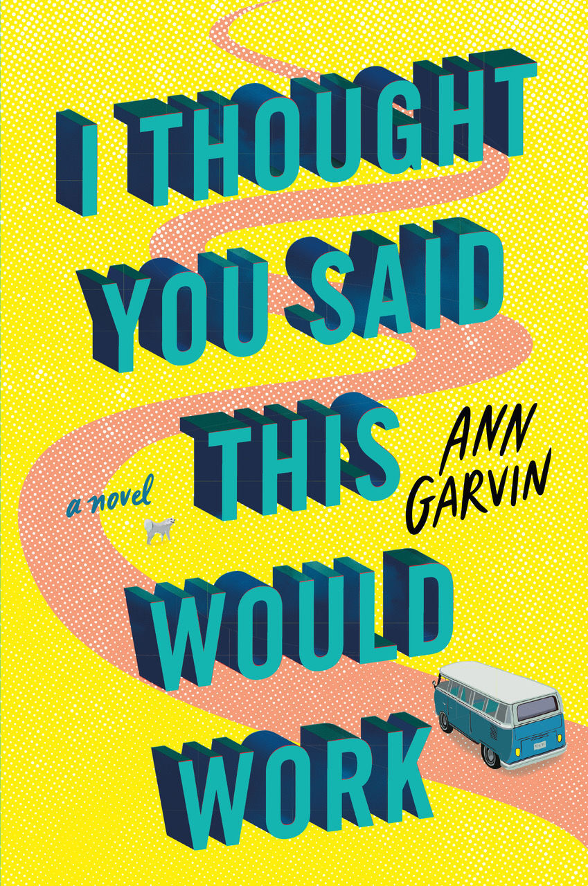 """I Thought You Said This Would Work"" by Ann Garvin"