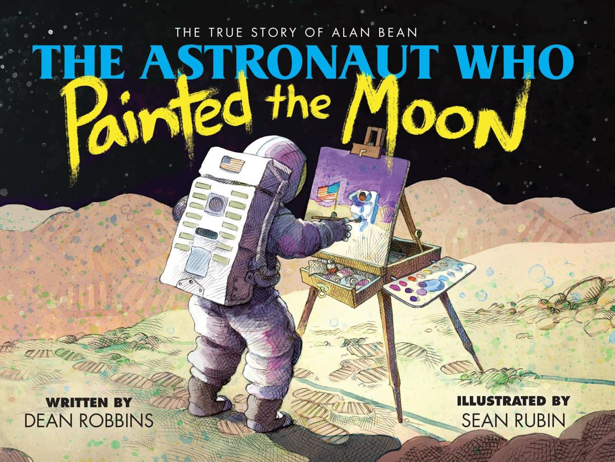 """""The Astronaut Who Painted the Moon: The True Story of Alan Bean"""