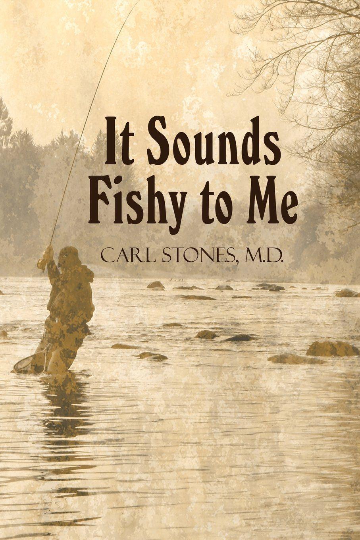 Sounds Fishy Twin Falls Doctor S Fishing Memoir
