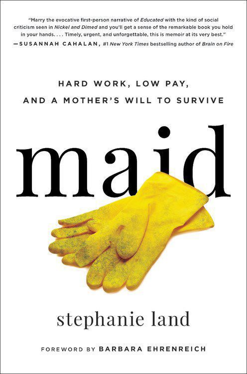 """""""Maid: Hard Work, Low Pay, and a Mother's Will to Survive"""""""
