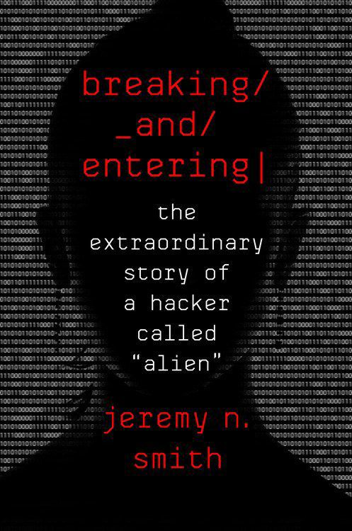 """Breaking and Entering: The Extraordinary Story of a Hacker Called 'Alien' """