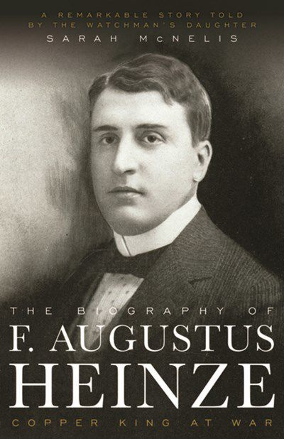 'The Biography of F. Augustus Heinze: Copper King at War'