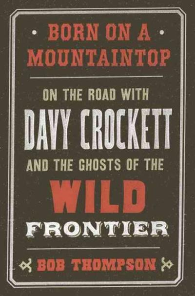 New Book On Davy Crockett Mixes Life With Legend Books And