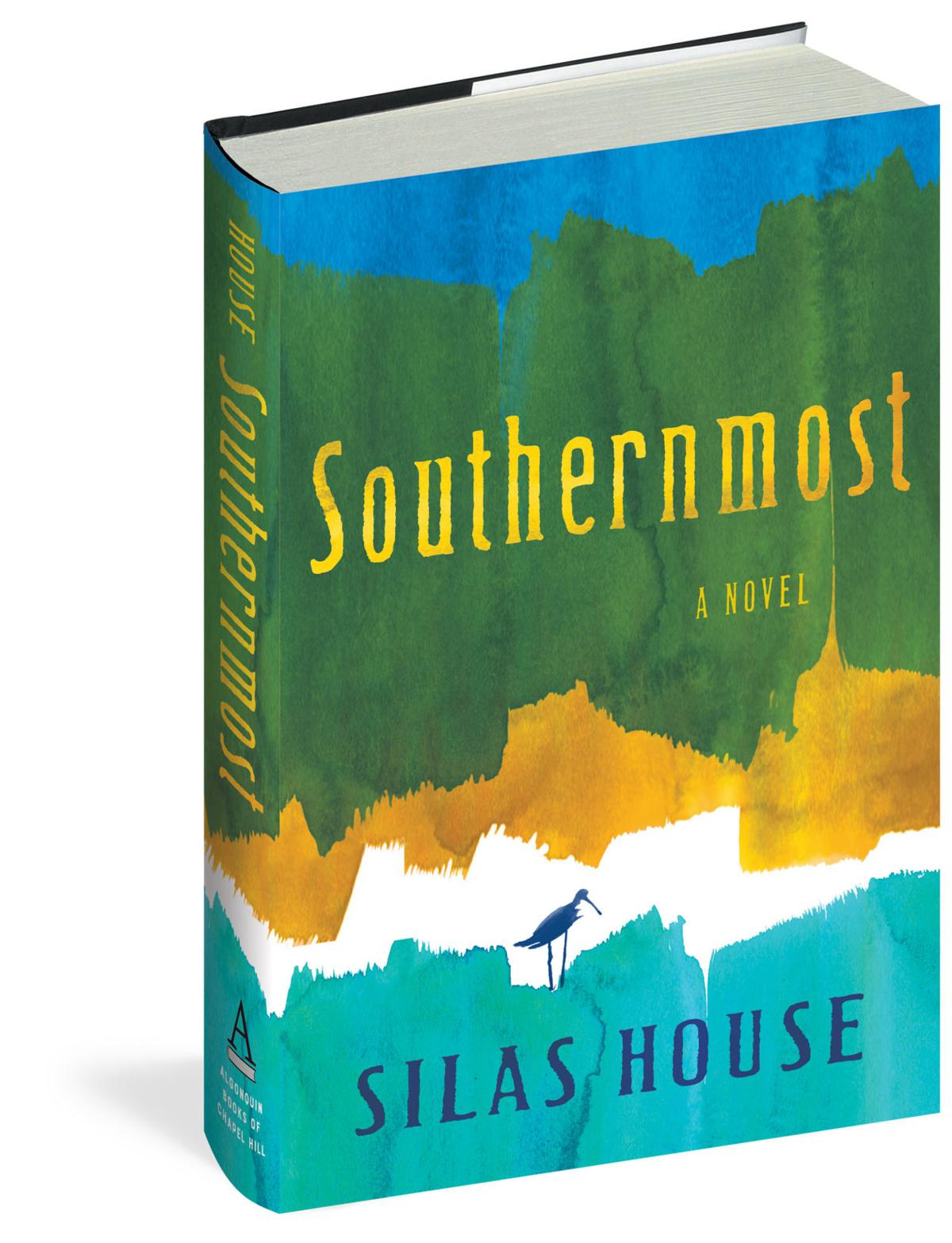 """Southernmost"" by Silas House; Algonquin Books of Chapel Hill (338 pages, $26.95)."