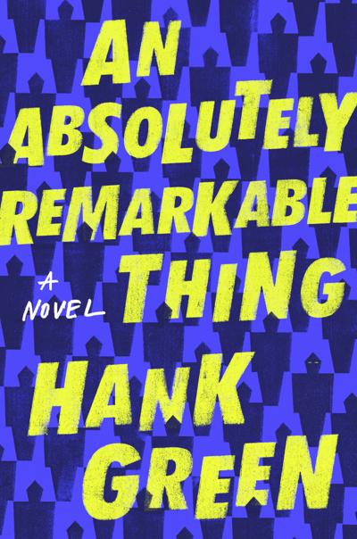 """An Absolutely Remarkable Thing"" by Hank Green"