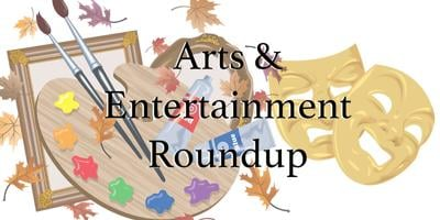 Arts and Entertainment Roundup