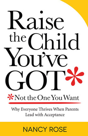 """""""Raise the Child You've Got — Not the One You Want"""""""