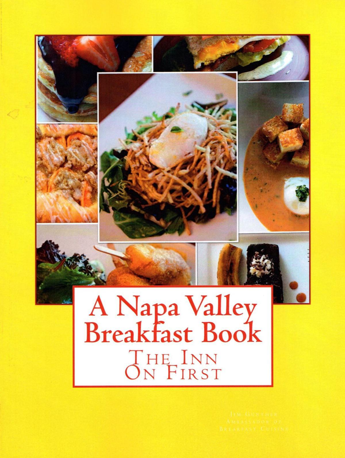 The infinite possibilities of breakfast a napa valley breakfast a napa valley breakfast book by jim gunther is a collection of dishes served at the inn on first street in napa forumfinder Images