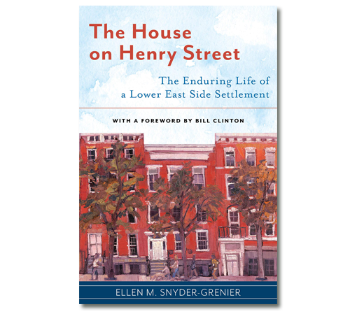 Book Cover of The House on Henry Street: The Enduring Life of a Lower East Side Settlement by Ellen Snyder-Grenier