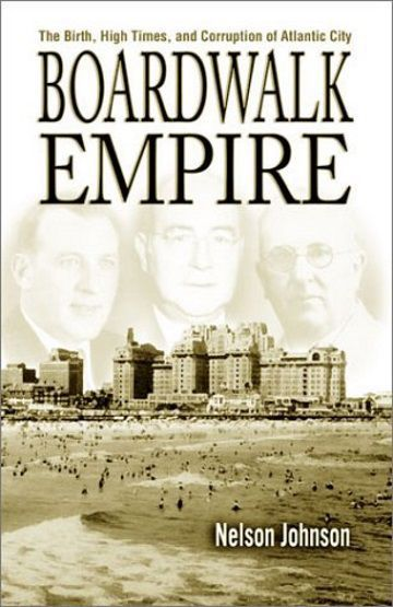 'Boardwalk Empire: The Birth, High Times, and Corruption of Atlantic City' by Nelson Johnson
