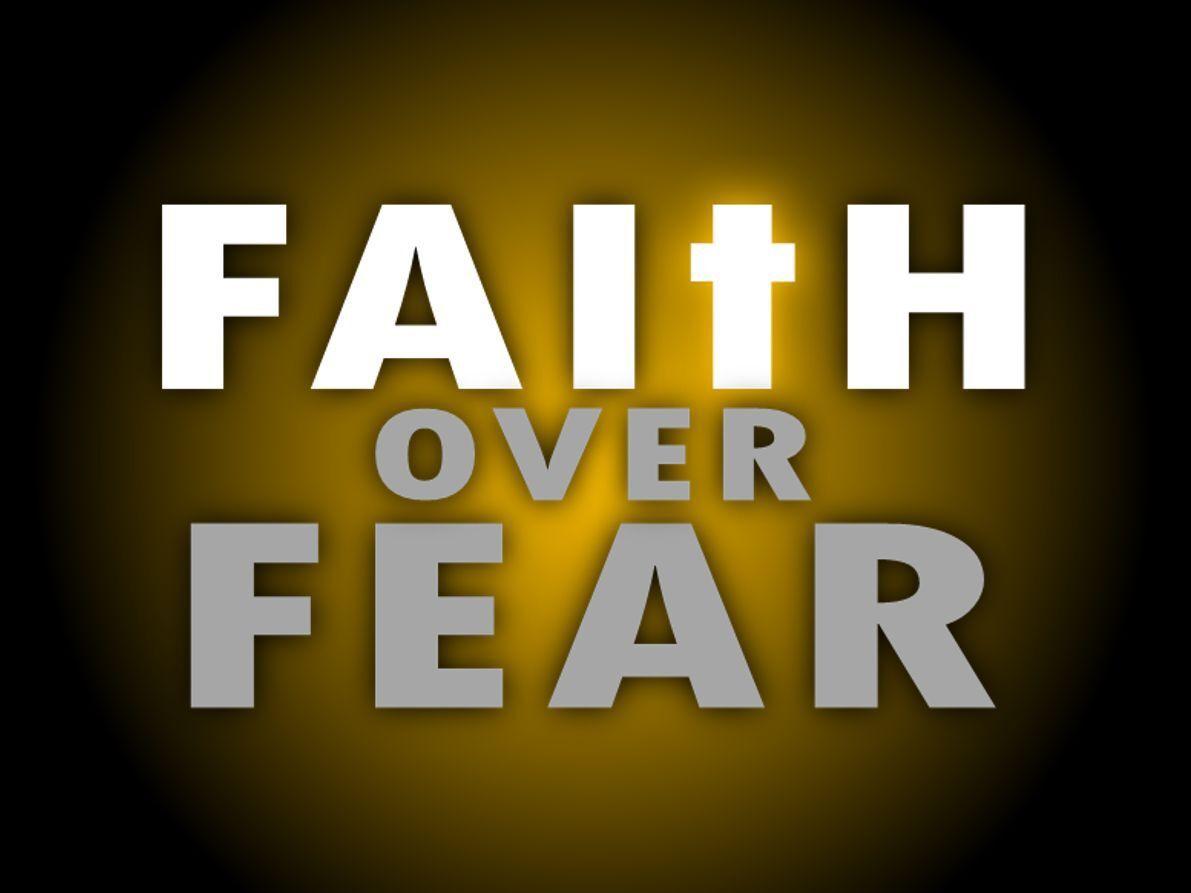 Faith > Fear