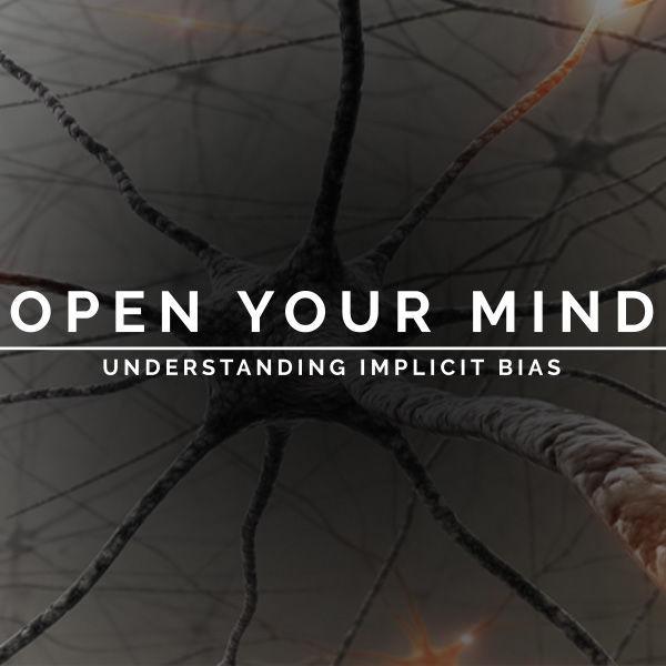 """Open Your Mind: Understanding Implicit Bias"""""""