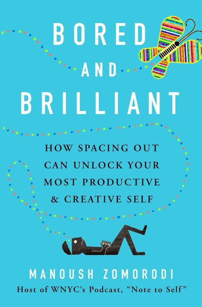 """""""Bored and Brilliant: Rediscovering the Lost Art of Spacing Out"""" by Manoush Zomorodi"""