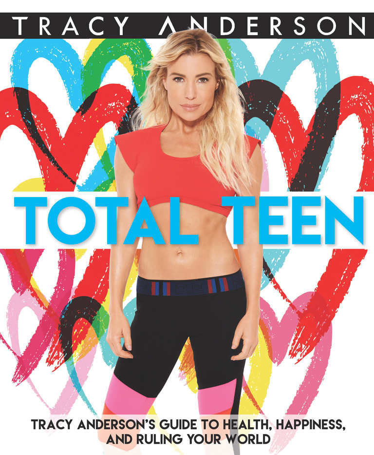 Total Teen: Tracy Anderson's Guide to Health, Happiness and Ruling Your World