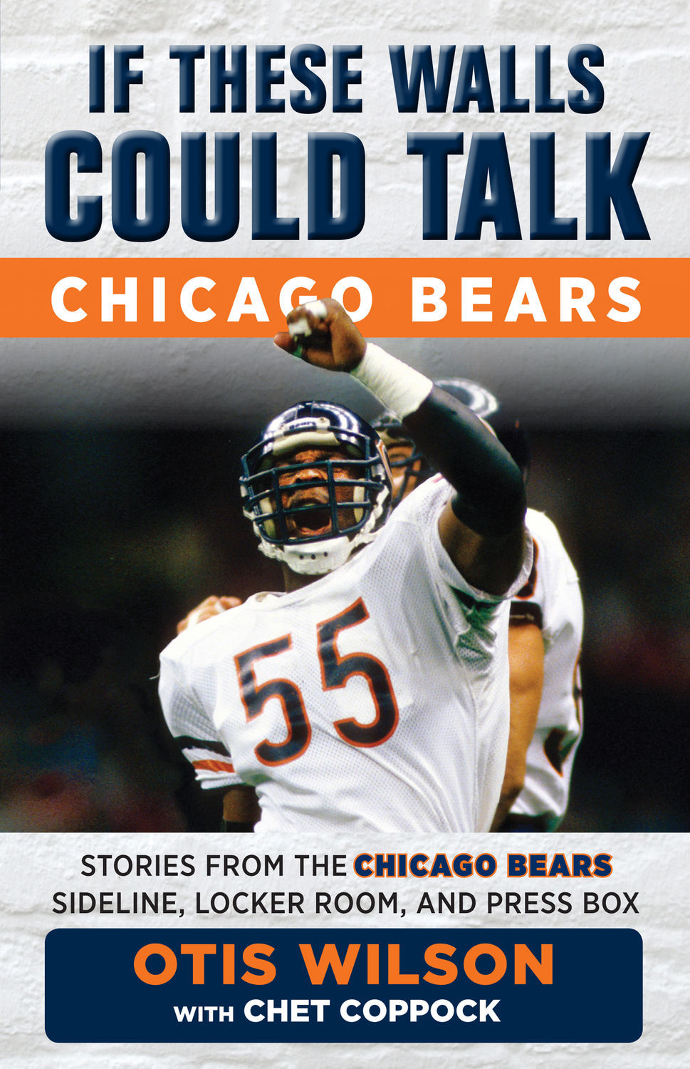 """If These Walls Could Talk: Chicago Bears: Stories from the Chicago Bears Sideline, Locker Room, and Press Box"" (Triumph Books 2017; $16.95)."