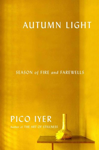 """""""Autumn Light: Season of Fire and Farewells"""" by Pico Iyer"""
