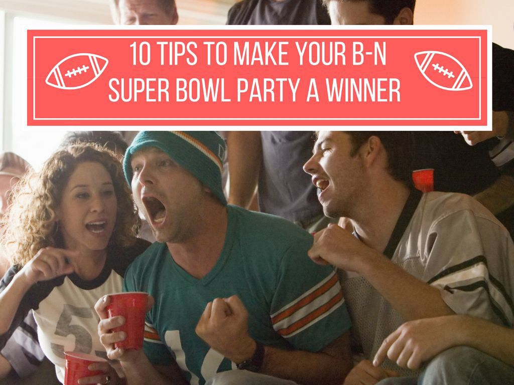10 tips to make your B-N Super Bowl party a winner