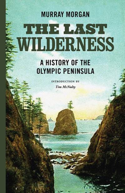 """""""The Last Wilderness"""" by Murray Morgan; University of Washington Press (272 pages, $22.95, available mid-June)."""