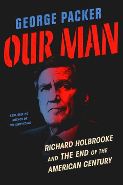 """Our Man: Richard Holbrooke and the End of the American Century"" by George Packer"