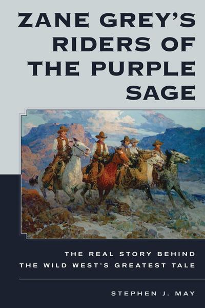 """""""Zane Grey's Riders of the Purple Sage: The Real Story Behind the Wild West's Greatest Tale"""""""