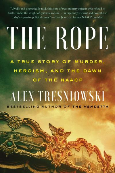 The Rope: A True Story of Murder, heroism, and the Dawn of the NAACP by Alex Tresniowski