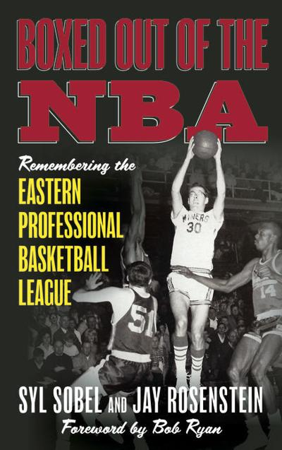 """""""Boxed Out of the NBA: Remembering the Eastern Professional Basketball League."""""""