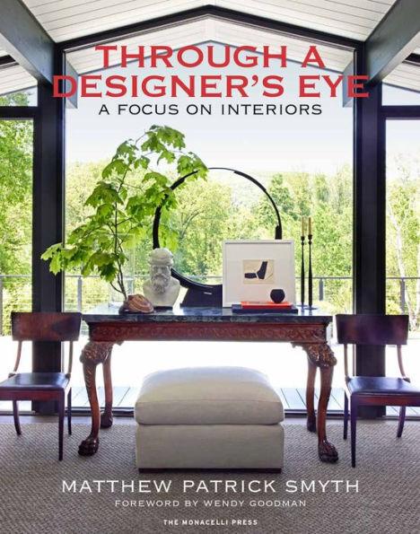 Through a Designer's Eye: A Focus on Interiors by Matthew Patrick Smyth