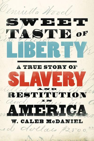 Sweet Taste of Liberty by W. Caleb McDaniel