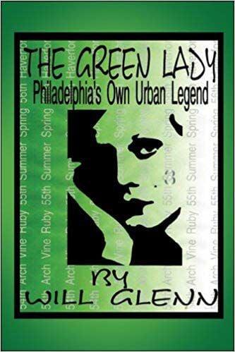 The Green Lady: Philadelphia's Own Urban Legend by Will Glenn