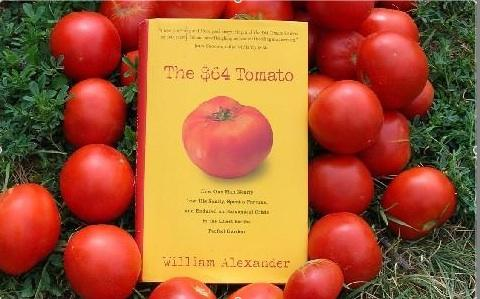 The $64 Tomato How One Man Nearly Lost His Sanity Spent a Fortune and Endured an Existential Crisis in the Quest for the Perfect Garden