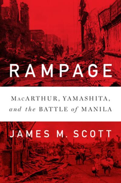 """Rampage: MacArthur, Yamashita, and the Battle of Manila"" by James M. Scott; W.W. Norton (640 pages, $32.95)."