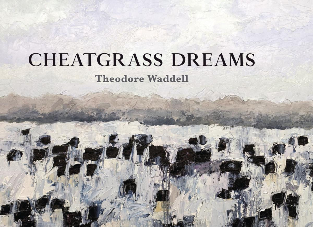 'Cheatgrass Dreams' by Theodore Waddell