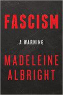 Politics/Current Events: Fascism: A Warning by Madeleine Albright