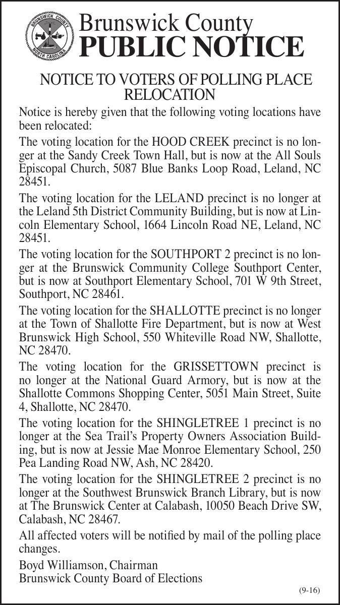 Brunswick County Brunswick County  PUBLIC NOTICE  NOTICE TO VOTERS OF POLLING PLACE RELOCATION  Notice is hereby given that the following voting locations have been relocated: