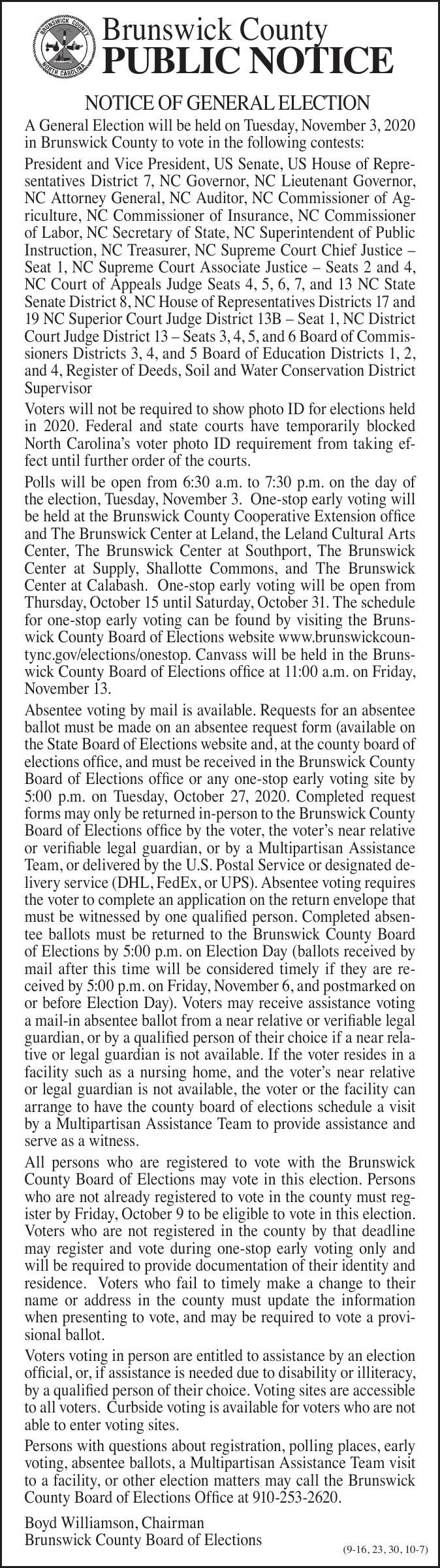 Brunswick County  PUBLIC NOTICE  NOTICE OF GENERAL ELECTION  A General Election will be held on Tuesday, November 3, 2020 in Brunswick County to vote in the following contests: