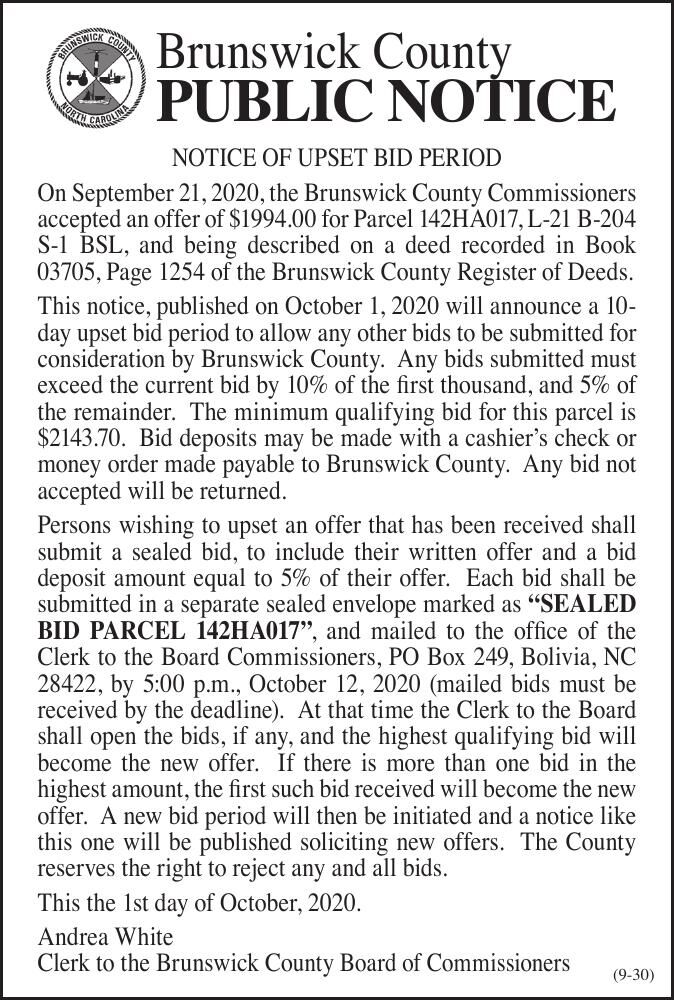 Brunswick County NOTICE OF UPSET BID PERIOD On September 21, 2020, the Brunswick County Commissioners accepted an offer of $1994.00 for Parcel 142HA017