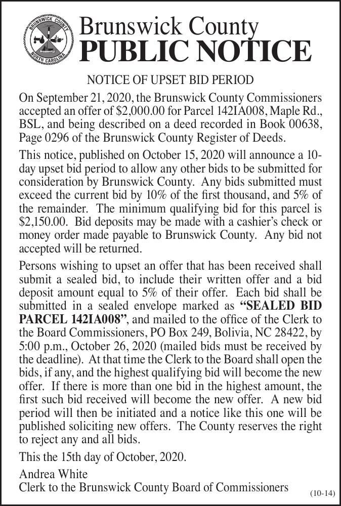 Brunswick County • NOTICE OF UPSET BID PERIOD On September 21, 2020, the Brunswick County Commissioners accepted an offer of $2,000.00 for Parcel 142IA008