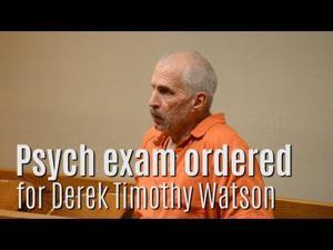 Insanity, psych exam ordered for Derek Timothy Watson