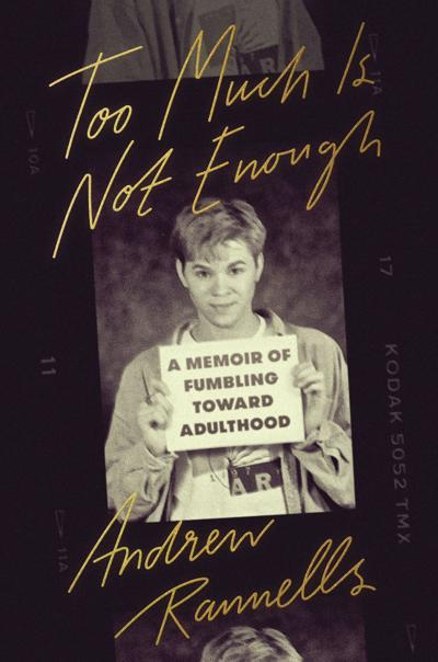 """""""Too Much Is Not Enough: A Memoir of Fumbling Toward Adulthood"""" by Andrew Rannells. ("""