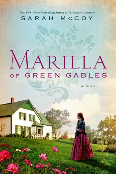 """Marilla of Green Gables"" by Sarah McCoy"