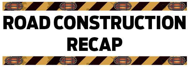 Road Construction Recap