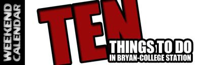 Ten things to do this weekend around Bryan-College Station