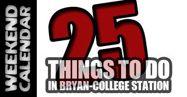 25 things to do this weekend around Bryan-College Station