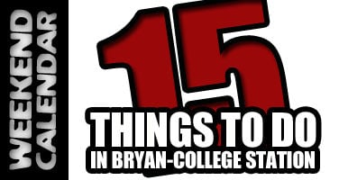 Fifteen things to do this weekend around Bryan-College Station