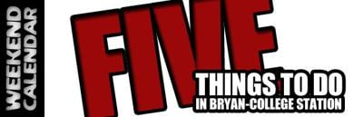 Five things to do this weekend around Bryan-College Station