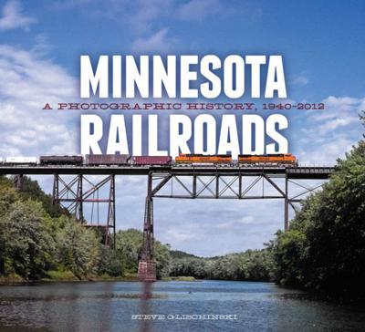"""Minnesota Railroads: A Photographic History, 1940-2012"""